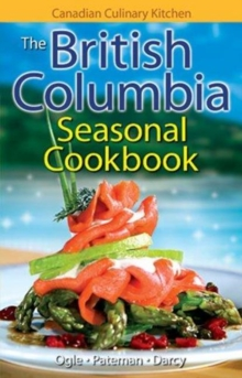 British Columbia Seasonal Cookbook, The : History, Folklore & Recipes with a Twist, Paperback Book