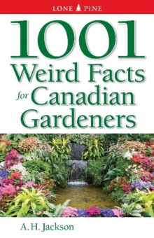 1001 Weird Facts For Canadian Gardeners, Paperback Book