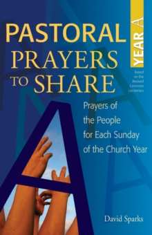 Pastoral Prayers to Share Year A : Prayers of the people for each Sunday of the church year, Paperback / softback Book
