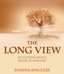The Long View : An Elderwoman's Book of Wisdom, Paperback Book
