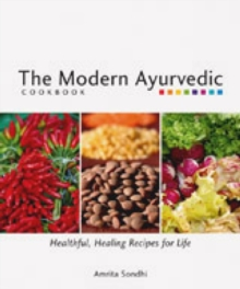 The Modern Ayurvedic Cookbook : Healthful, Healing Recipes for Life, Paperback Book