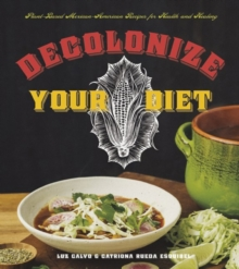 Decolonize Your Diet : Plant-Based Mexican-American Recipes for Health and Healing, Paperback Book