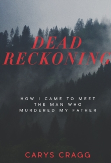 Dead Reckoning : How I Came to Meet the Man Who Murdered My Father, Paperback Book