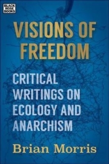 Visions of Freedom : Critical Writings on Ecology and Anarchism, Hardback Book