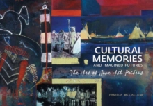 Cultural Memories and Imagined Futures : The Art of Jane Ash Poitras, Paperback / softback Book