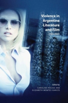 Violence in Argentine Literature and Film : 1989-2005, Paperback Book