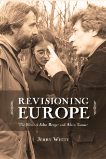 Revisioning Europe : The Films of John Berger & Alain Tanner, Paperback Book