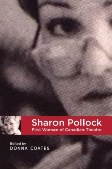 Sharon Pollock : First Woman of Canadian Theatre, Paperback Book
