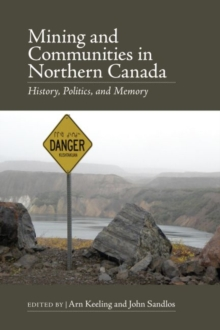 Mining and Communities in Northern Canada : History, Politics, and Memory, Paperback Book