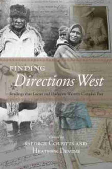 Finding Directions West : Readings That Locate & Dislocate Western Canada's Past, Paperback Book