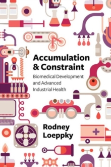 Accumulation and Constraint : Biomedical Development and Advanced Industrial Health, Paperback Book