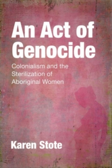An Act of Genocide : Colonialism and the Sterilization of Aboriginal Women, Paperback Book