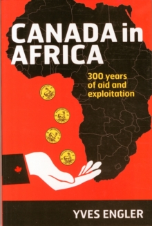 Canada in Africa : 300 Years of Aid and Exploitation, Paperback Book