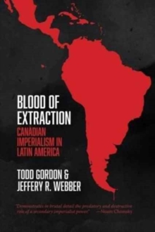 Blood of Extraction : Canadian Imperialism in Latin America, Paperback / softback Book