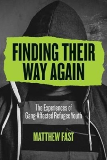 Finding Their Way Again : The Experiences of Gang-Affected Refugee Youth, Paperback Book