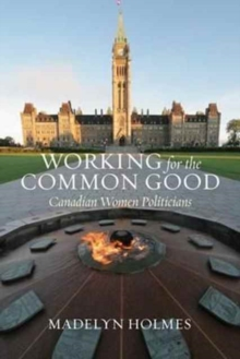 Working for the Common Good : Canadian Women Politicians, Paperback Book