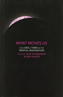 What Moves Us? : The Lives and Times of the Radical Imagination, Paperback Book