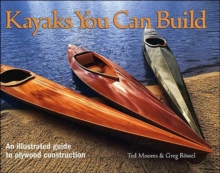 Kayaks You Can Build: An Illustrated Guide to Plywood Construction, Hardback Book