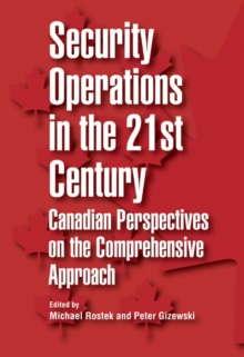 Security Operations in the 21st Century : Canadian Perspectives on the Comprehensive Approach, Paperback Book