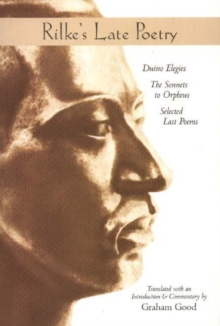 Rilke's Late Poetry : Duino Elegies, the Sonnets to Orpheus and Selected Last Poems, Paperback Book