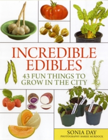 Incredible Edibles : 43 Fun Things to Grow in the City, Paperback Book