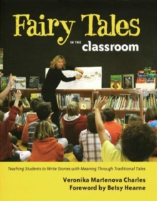 Fairy Tales in the Classroom : Teaching Students to Write Stories with Meaning Through Traditional Tales, Paperback Book