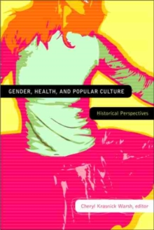 Gender, Health, and Popular Culture : Historical Perspectives, Paperback / softback Book