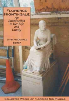 Florence Nightingale: An Introduction to Her Life and Family : Collected Works of Florence Nightingale, Volume 1, Paperback Book