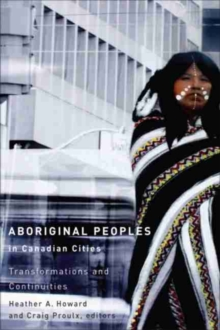 Aboriginal Peoples in Canadian Cities : Transformations and Continuities, Paperback Book