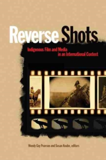 Reverse Shots : Indigenous Film and Media in an International Context, Paperback Book