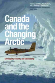Canada and the Changing Arctic : Sovereignty, Security, and Stewardship, Paperback / softback Book