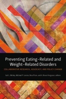 Preventing Eating-Related and Weight-Related Disorders : Collaborative Research, Advocacy, and Policy Change, Paperback Book