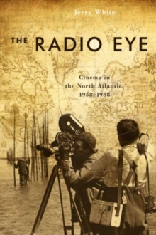 The Radio Eye : Cinema in the North Atlantic, 1958-1988, Paperback Book