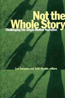 Not the Whole Story : Challenging the Single Mother Narrative, Paperback Book