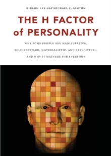 The H Factor of Personality : Why Some People are Manipulative, Self-Entitled, Materialistic, and ExploitiveaAnd Why It Matters for Everyone, Paperback / softback Book
