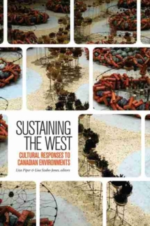 Sustaining the West : Cultural Responses to Canadian Environments, Paperback Book