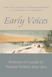 Early Voices : Portraits of Canada by Women Writers, 1639-1914, PDF eBook