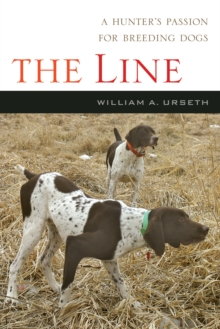 The Line : A Hunter's Passion for Breeding Dogs, PDF eBook