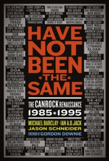 Have Not Been The Same : The CanRock Renaissance 1985-1995, PDF eBook