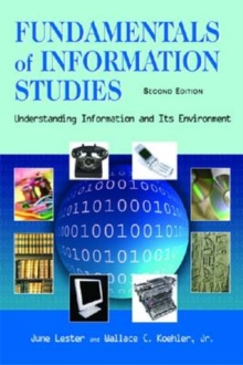 Fundamentals of Information Studies : Understanding Information and Its Environment, Paperback Book