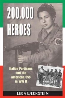 200,000 Heroes : Italian Partisans and the American OSS in WWII, Paperback Book