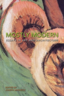 Mostly Modern : Essays in Art and Architecture, Paperback Book