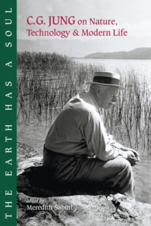The Earth Has a Soul : C.G.Jung's Writings on Nature, Technology and Modern Life, Paperback / softback Book