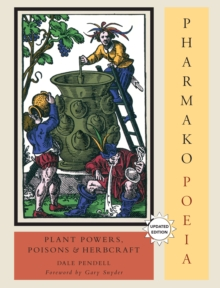 Pharmako/Poeia, Revised and Updated : Plant Powers, Poisons, and Herbcraft, Paperback / softback Book