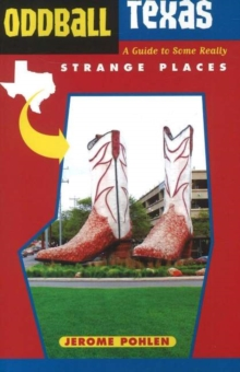 Oddball Texas : A Guide to Some Really Strange Places, Paperback Book