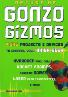 Return of Gonzo Gizmos : More Projects & Devices to Channel Your Inner Geek, Paperback Book