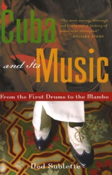 Cuba and Its Music : From the First Drums to the Mambo, Paperback Book