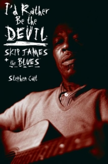 I'd Rather be the Devil : Skip James and the Blues, Paperback Book
