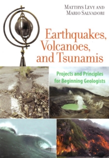 Earthquakes, Volcanoes, and Tsunamis : Projects and Principles for Beginning Geologists, Paperback / softback Book