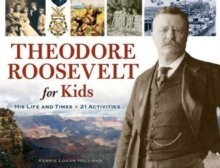 Theodore Roosevelt for Kids : His Life and Times, 21 Activities, Paperback Book